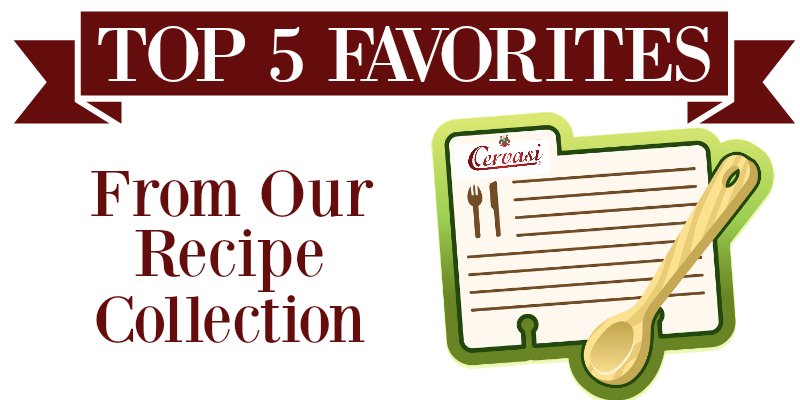 Top 5 Recipes From the Cervasi Recipe Collection